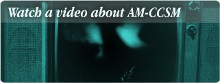 Watch a Video About AM-CCSM